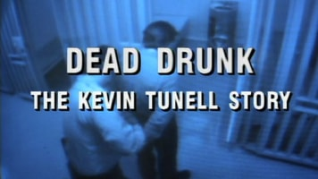 Dead Drunk: The Kevin Tunell Story