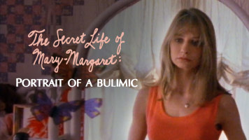 The Secret Life Of Mary-Margaret: Portrait Of A Bulimic