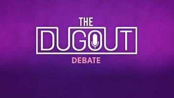 The Dugout Debate