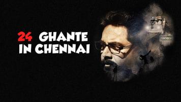 24 Ghante in Chennai