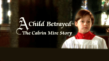 A Child Betrayed: The Calvin Mire Story