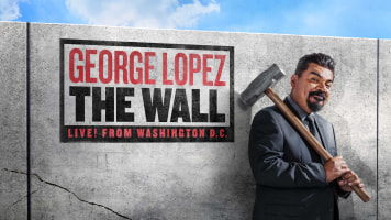 George Lopez: The Wall - Live From Washington, D.C.